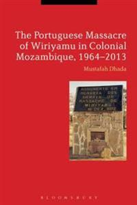 Portuguese Massacre of Wiriyamu in Colonial Mozambique, 1964-2013