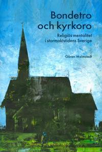 Bondetro och kyrkoro : religiös mentalitet i stormaktstidens Sverige