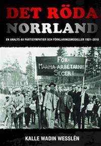 Det röda Norrland : en analys av partisympatier och förklaringsmodeller 1921-2010 - Kalle Wadin Wesslén | Laserbodysculptingpittsburgh.com