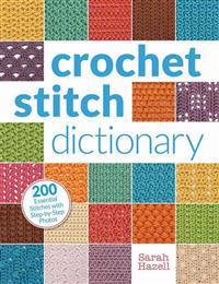 Crochet Stitch Dictionary: 200 Essential Stitches with Step-By-Step Photos
