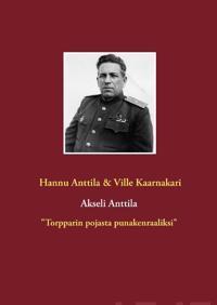 """Akseli Anttila """"Torpparin pojasta punakenraaliksi"""""""