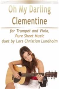 Oh My Darling Clementine for Trumpet and Viola, Pure Sheet Music duet by Lars Christian Lundholm