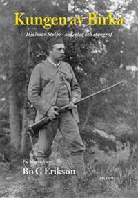 Kungen av Birka : Hjalmar Stolpe arkeolog och etnograf
