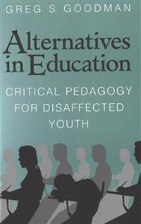 Alternatives in Education: Critical Pedagogy for Disaffected Youth