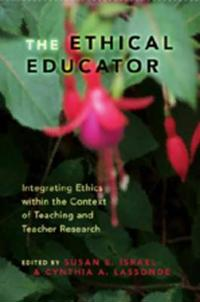 The Ethical Educator: Integrating Ethics Within the Context of Teaching and Teacher Research