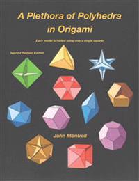 A Plethora of Polyhedra in Origami: Second Revised Edition