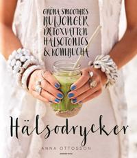 Hälsodrycker : gröna smoothies, buljonger, detoxvatten, hälsotonics och kombucha
