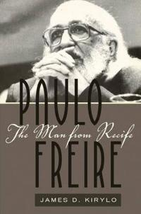 Paulo Freire: The Man from Recife