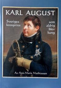 Karl August - Sveriges kronprins som aldrig blev kung