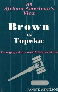 Brown vs. Topeka: Desegregation and Miseducation: An African American's View