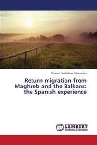 Return Migration from Maghreb and the Balkans