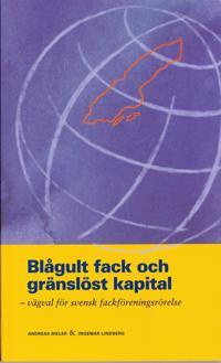 Blågult fack och gränslöst kapital : vägval för svensk fackföreningsrörelse