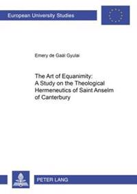 The Art of Equanimity: A Study on the Theological Hermeneutics of Saint Anselm of Canterbury