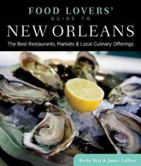 Food Lovers' Guide To(r) New Orleans: The Best Restaurants, Markets & Local Culinary Offerings
