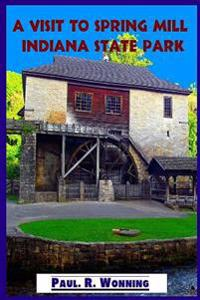 A Visit to Spring Mill Indiana State Park: Indiana History - Grist Mill, Pioneer Village and Gus Grissom Memorial