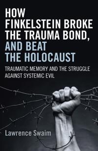 How Finkelstein Broke the Trauma Bond, and Beat the Holocaust