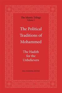 The Political Traditions of Mohammed: The Hadith for the Unbelievers
