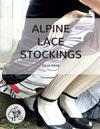 Alpine Lace Stockings: Traditional Knitting Patterns from Austria and Bavaria