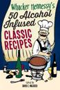 Whacker Hennessy's Fifty Alcohol Infused Classic Recipes