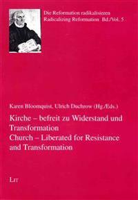Church - Liberated for Resistance and Transformation. Kirche - Befreit Zu Widerstand Und Transformation