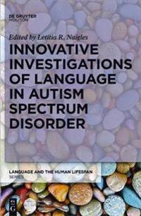 Innovative Investigations of Language in Autism Spectrum Disorder