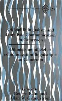 Official Bilingualism and Linguistic Communication in Cameroon- Bilinguisme Officiel Et Communication Linguistique Au Cameroun: Bilinguisme Officiel E