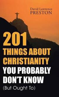 201 Things About Christianity You Probably Don't Know but Ought to
