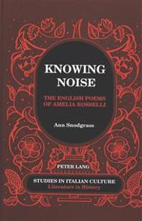Knowing Noise: The English Poems of Amelia Rosselli