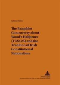Pamphlet Controversy About Wood's Halfpence 1722-25 and the Tradition of Irish...