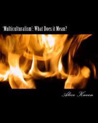 'Multiculturalism': What Does It Mean?: Uses and Abuses. Smokescreens and Mirrors.
