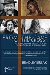 From the Cave to the Cross: The Cruciform Theology of George Grant and Simone Weil