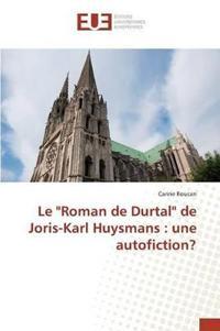 Le Roman de Durtal de Joris-Karl Huysmans: Une Autofiction?