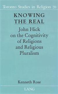 Knowing the Real: John Hick on the Cognitivity of Religions and Religious Pluralism