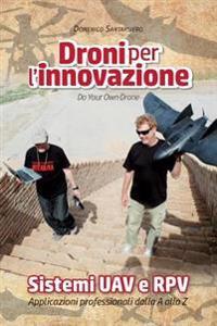 Droni Per L'Innovazione: Sistemi Uav E Rpv - Applicazioni Professionali Dalla a Alla Z