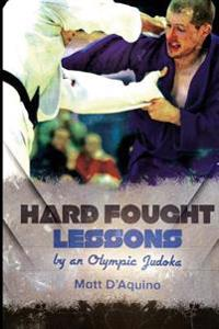 Hard Fought Lessons: By an Olympic Judoka