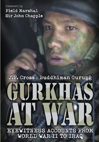 Gurkhas at War: In Their Own Words