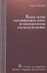 Female Victims and Oppressors in Novels by Theodor Fontane and Francois Mauriac