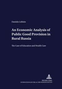 An Economic Analysis Of Public Good Provision In Rural Russia