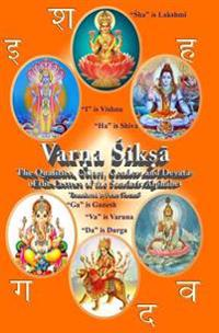 Varna Shiksha: The Qualities, Colors, Genders and Devatas of the Letters of the Sanskrit Alphabet