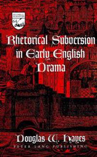 Rhetorical Subversion in Early English Drama