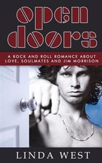 Open Doors: A Rock and Roll Romance about Love, Soulmates and Jim Morrison