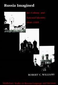 Russia Imagined: Art, Culture, and National Identity, 1840-1995 Second Printing