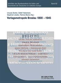 Verlagsmetropole Breslau 1800 - 1945