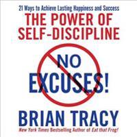 No Excuses!: The Power of Self-Discipline: 21 Ways to Achieve Lasting Happiness and Success