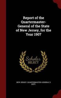Report of the Quartermaster- General of the State of New Jersey, for the Year 1907
