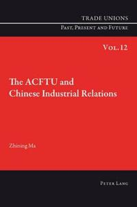The ACFTU and Chinese Industrial Relations