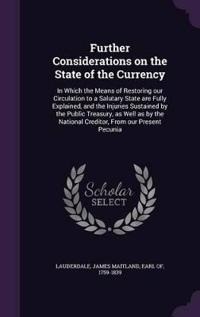 Further Considerations on the State of the Currency