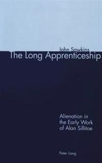 The Long Apprenticeship: Alienation in the Early Work of Alan Sillitoe