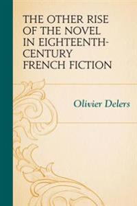 Other Rise of the Novel in Eighteenth-Century French Fiction