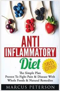 Anti Inflammatory: The Simple Plan - Proven to Fight Pain & Disease with Whole Foods & Natural Remedies